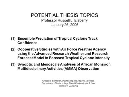 POTENTIAL THESIS TOPICS Professor Russell L. Elsberry January 26, 2006 Graduate School of Engineering and Applied Sciences Department of Meteorology, Naval.
