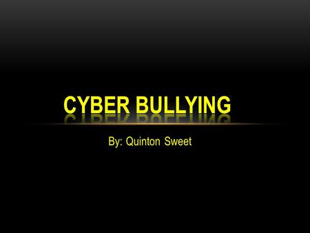 By: Quinton Sweet. False rumors/ information by message Saying you'll kill them by message, or phone False videos/ or pictures Put cuss words about you.