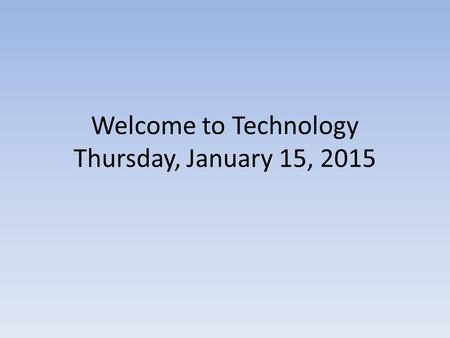 Welcome to Technology Thursday, January 15, 2015.