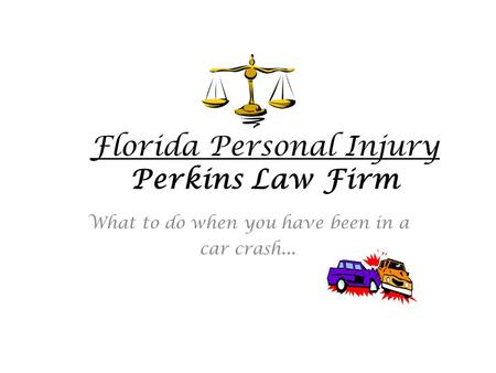 Florida Personal Injury Perkins Law Firm What to do when you have been in a car crash …