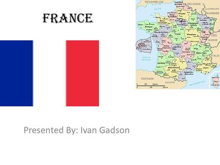 France Presented By: Ivan Gadson. Information Of France The Population of France is: 65,350,000.
