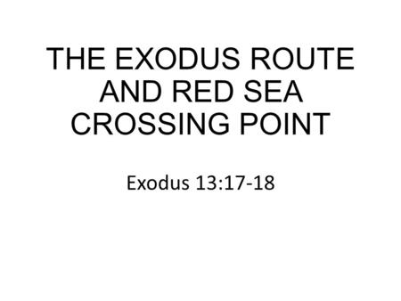THE EXODUS ROUTE AND RED SEA CROSSING POINT