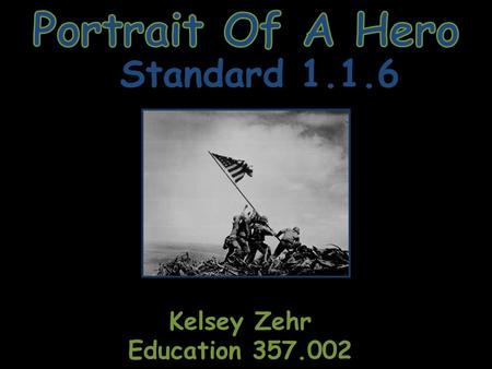 Standard 1.1.6 Kelsey Zehr Education 357.002. 1.1.6 – Chronological thinking, Historical Analysis and Interpretation, Research: Use terms related to time.