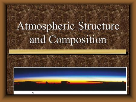 Atmospheric Structure and Composition. Atmosphere: The thin envelope of gases surrounding the earth Highly compressible Density decreases rapidly with.