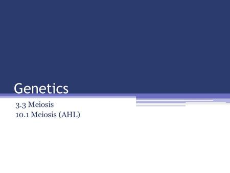 Genetics 3.3 Meiosis 10.1 Meiosis (AHL). Recall Mitosis Purpose: Process: Results: