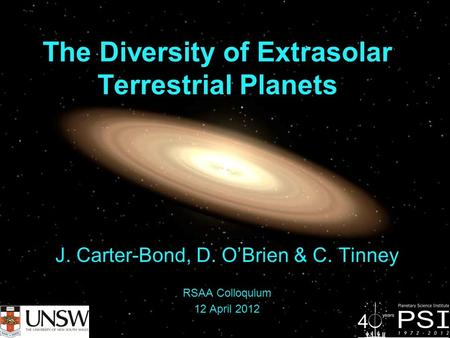 The Diversity of Extrasolar Terrestrial Planets J. Carter-Bond, D. O'Brien & C. Tinney RSAA Colloquium 12 April 2012.