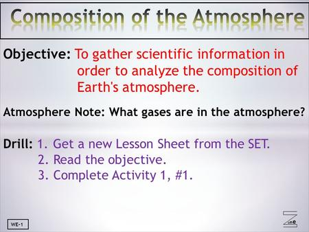 Oneone Objective: To gather scientific information in order to analyze the composition of Earth's atmosphere. Atmosphere Note: What gases are in the atmosphere?