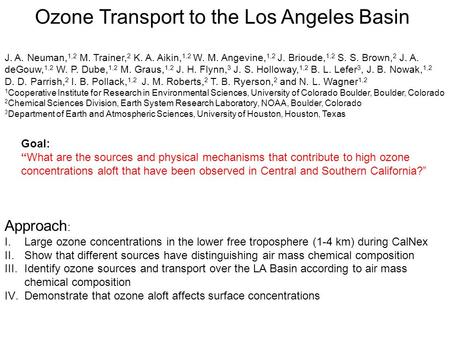 "Goal: ""What are the sources and physical mechanisms that contribute to high ozone concentrations aloft that have been observed in Central and Southern."