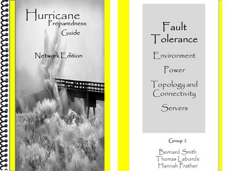 Group 2 Bernard Smith Thomas Laborde Hannah Prather Fault Tolerance Environment Power Topology and Connectivity Servers Hurricane Preparedness Network.