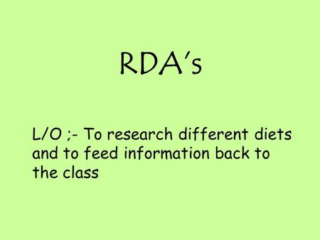 RDA's L/O ;- To research different diets and to feed information back to the class.
