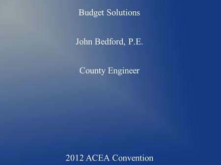 Colbert County Budget Solutions John Bedford, P.E. County Engineer 2012 ACEA Convention.