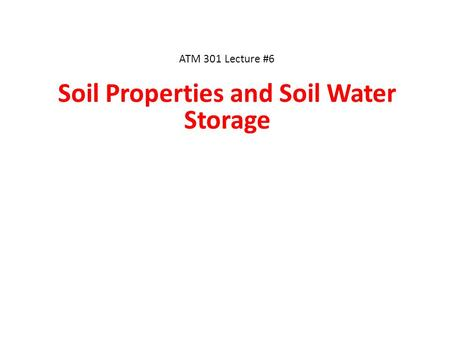 ATM 301 Lecture #6 Soil Properties and Soil Water Storage.