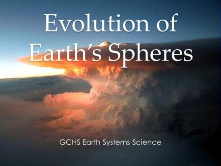 Evolution of Earth's Spheres