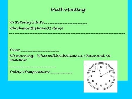 Math Meeting Write today's date __________________________ Which months have 31 days? ______________________________________________________________________.