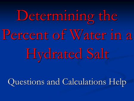 Determining the Percent of Water in a Hydrated Salt Questions and Calculations Help.