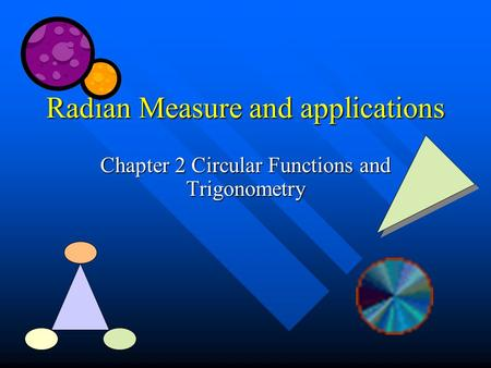 Radian Measure and applications Chapter 2 Circular Functions and Trigonometry.
