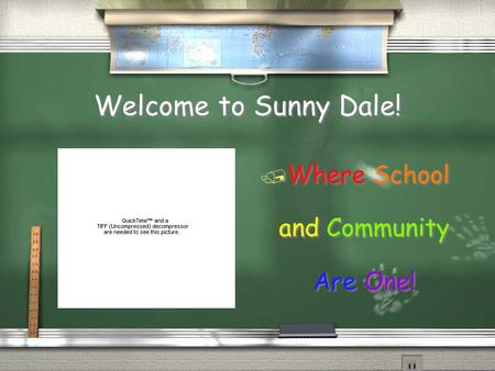 Welcome to Sunny Dale! / Where School and Community Are One!