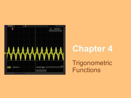 Chapter 4 Trigonometric Functions. Angles Trigonometry means measurement of triangles. In Trigonometry, an angle often represents a rotation about a point.