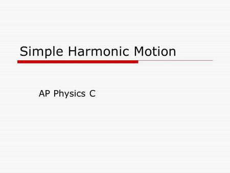 Simple Harmonic Motion AP Physics C. Simple Harmonic Motion What is it?  Any periodic motion that can be modeled with a sin or cosine wave function.