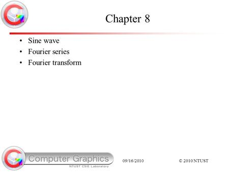09/16/2010© 2010 NTUST Chapter 8 Sine wave Fourier series Fourier transform.