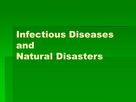 Infectious Diseases and Natural Disasters. Background   Historically, infectious disease epidemics have high mortality   Disasters have potential.