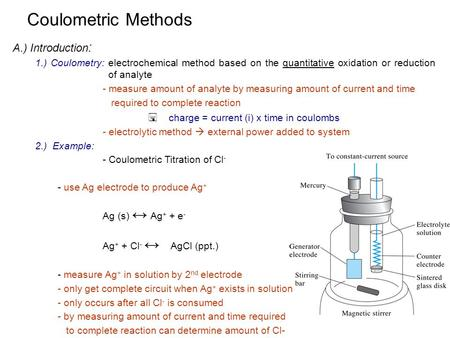 A.) Introduction : 1.) Coulometry: electrochemical method based on the quantitative oxidation or reduction of analyte - measure amount of analyte by measuring.