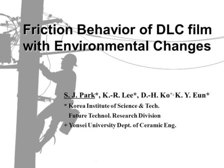 Friction Behavior of DLC film with Environmental Changes Copyright, 1997 © Dale Carnegie & Associates, Inc. S. J. Park*, K.-R. Lee*, D.-H. Ko +, K. Y.