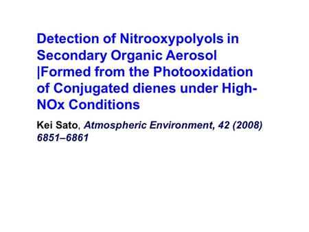 Detection of Nitrooxypolyols in Secondary Organic Aerosol |Formed from the Photooxidation of Conjugated dienes under High- NOx Conditions Kei Sato, Atmospheric.