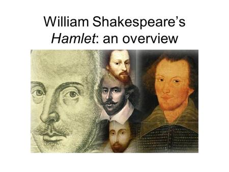 William Shakespeare's Hamlet: an overview. Sources Ur-Hamlet, a lost play, 1588, possibly by Thomas Kyd. Derived from Francois Belleforest's Histoires.