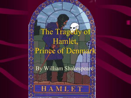 the tragic downfall of a prince in william shakespeares hamlet 'lord hamlet is a prince, out of thy star this must not be:' and then i precepts gave her, that she should lock herself from his resort,.