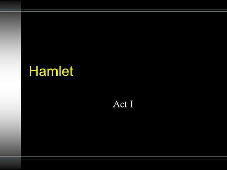 Hamlet Act I. 1. Identify Bernardo, Francisco, Marcellus, Horatio, and King Hamlet. Bernardo, Francisco and Marcellus are guard soldiers at Elsinore.