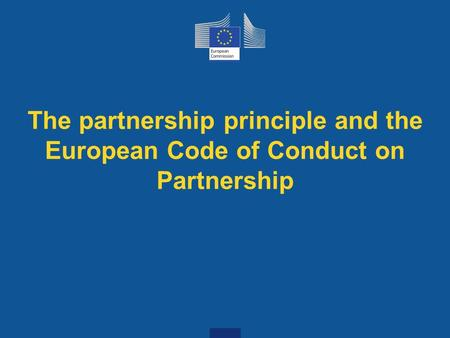 The partnership principle and the European Code of Conduct on Partnership.