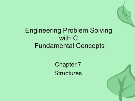 Engineering Problem Solving with C Fundamental Concepts Chapter 7 Structures.
