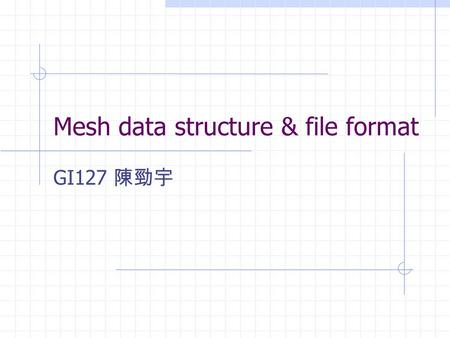 Mesh data structure & file format