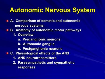 Autonomic Nervous System A. Comparison of somatic and autonomic nervous systems nervous systems B. Anatomy of autonomic motor pathways 1. Overview 1. Overview.