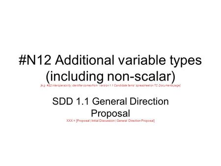 "#N12 Additional variable types (including non-scalar) [e.g. #S2 Interoperability; identifier comes from ""Version 1.1 Candidate Items"" spreasheet on TC."