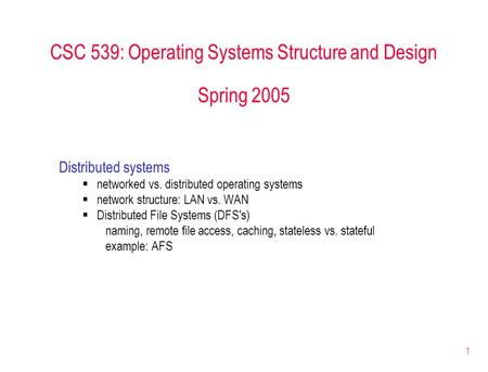 1 CSC 539: Operating Systems Structure and Design Spring 2005 Distributed systems  networked vs. distributed operating systems  network structure: LAN.