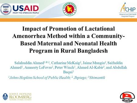 1 Impact of Promotion of Lactational Amenorrhea Method within a Community- Based Maternal and Neonatal Health Program in Rural Bangladesh Salahuddin Ahmed.