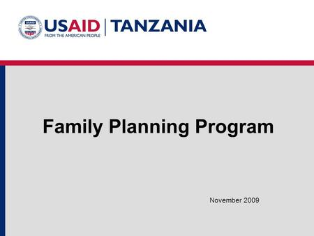 Family Planning Program November 2009. HIV/AIDS Malaria Family Planning Maternal Health Child Survival.
