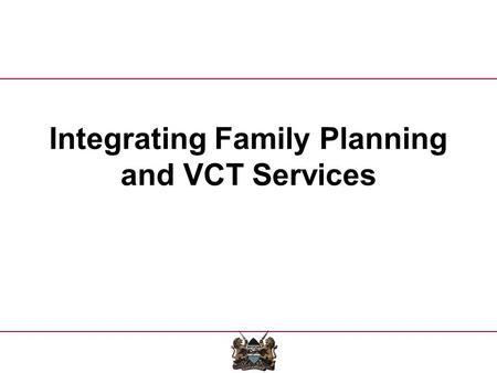 Integrating Family Planning and VCT Services. Clients Seeking HIV-related Services Why Integrate HIV and RH Services Share common needs and concerns:
