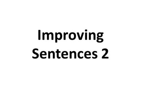 Improving Sentences 2. This is often called the main clause. It is the first and main part of the sentence with the key meaning. Paul found his luck had.
