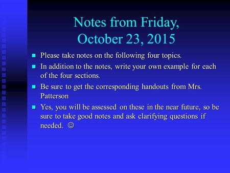 Notes from Friday, October 23, 2015 Please take notes on the following four topics. Please take notes on the following four topics. In addition to the.