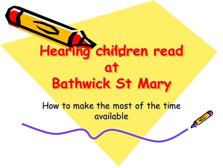 Hearing children read at Bathwick St Mary How to make the most of the time available.