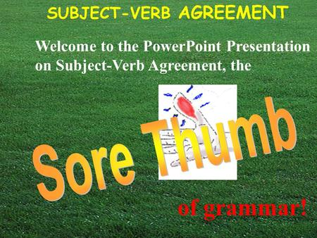 SUBJECT-VERB AGREEMENT © Capital Community College Welcome to the PowerPoint Presentation on Subject-Verb Agreement, the of grammar!