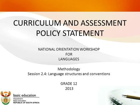 CURRICULUM AND ASSESSMENT POLICY STATEMENT NATIONAL ORIENTATION WORKSHOP FOR LANGUAGES Methodology Session 2.4: Language structures and conventions GRADE.