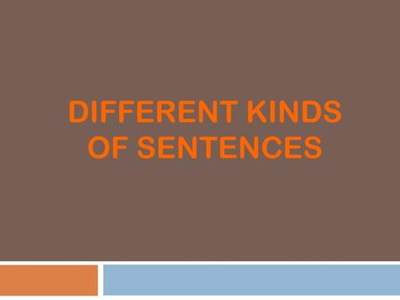 DIFFERENT KINDS OF SENTENCES Declarative and Imperative  Definition: Makes a statement about a person, a place, a thing, or an idea.  Example: Miss.