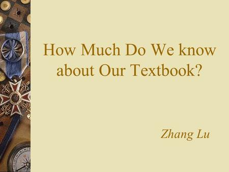 How Much Do We know about Our Textbook? Zhang Lu.
