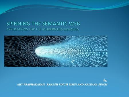 SPINNING THE SEMANTIC WEB APPLICATIONS FOR THE MODERN ERA LIBRARIES