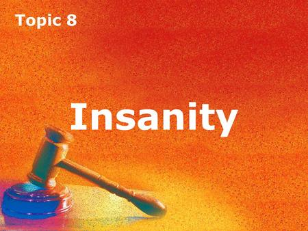Topic 8 Insanity. Topic 8 Insanity Introduction In order to establish a defence on the grounds of insanity, it must be clearly proved that at the time.