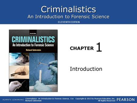 Criminalistics An Introduction to Forensic Science CHAPTER Criminalistics: An Introduction to Forensic Science, 11e Richard Saferstein Copyright © 2015.